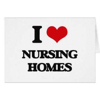 I Love Nursing Homes Card