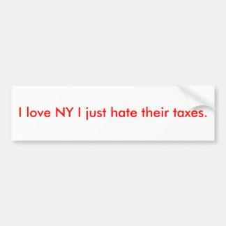 I love NY I just hate their taxes. Bumper Sticker