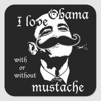 I love Obama with or with our mustache Square Sticker