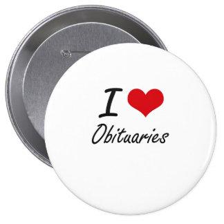I Love Obituaries 4 Inch Round Button