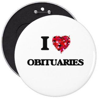 I Love Obituaries 6 Inch Round Button