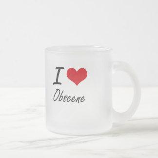I Love Obscene 10 Oz Frosted Glass Coffee Mug