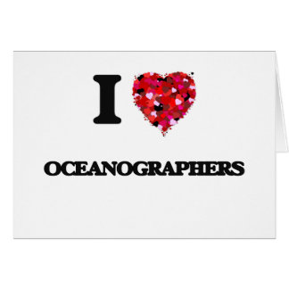 I love Oceanographers Greeting Card