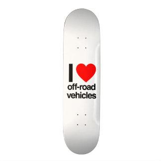 i love off-road vehicles skateboard