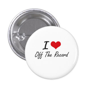 I Love Off-The-Record Pinback Button