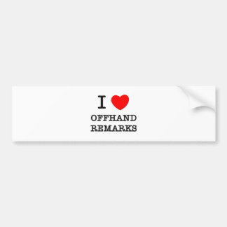 I Love Offhand Remarks Bumper Stickers