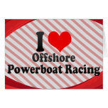 I love Offshore Powerboat Racing Greeting Cards