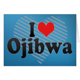 I Love Ojibwa Greeting Card