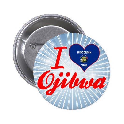I Love Ojibwa, Wisconsin Pins