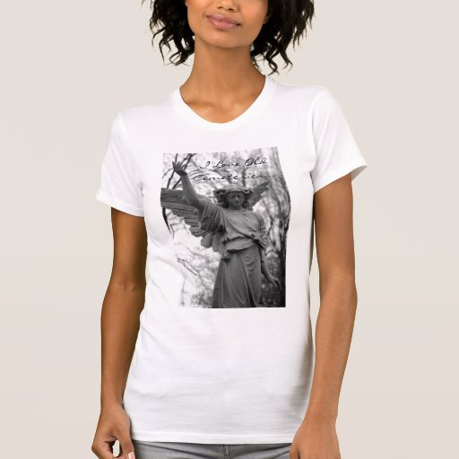I Love Old Cemeteries...Angel T Shirt