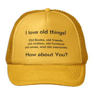 I love old things ...Hat Trucker Hat