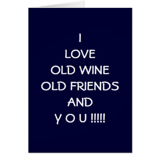 I LOVE OLD WINE OLD FRIENDS AND Y O U !!!!! GREETING CARD