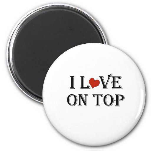 I Love On Top a.png Magnets