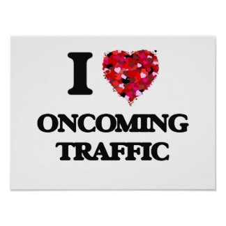 I Love Oncoming Traffic Poster