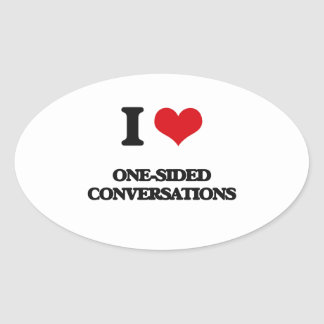 I Love One-Sided Conversations Oval Sticker