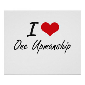 I Love One-Upmanship Poster