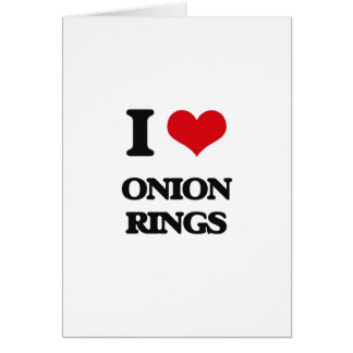 I Love Onion Rings Card