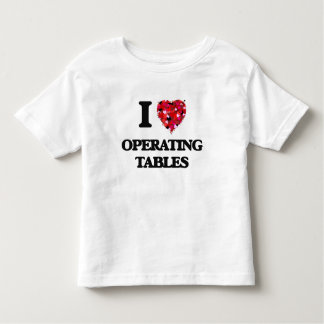 I Love Operating Tables T-shirts