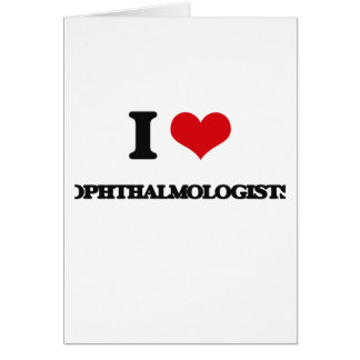 I love Ophthalmologists Greeting Card