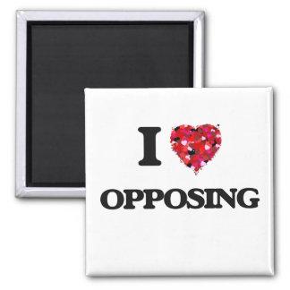 I Love Opposing 2 Inch Square Magnet