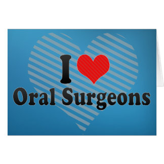 I Love Oral Surgeons Greeting Cards