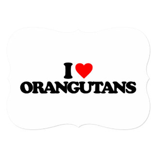 "I LOVE ORANGUTANS 5"" X 7"" INVITATION CARD"