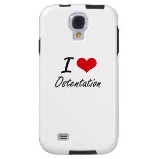 I Love Ostentation Galaxy S4 Case