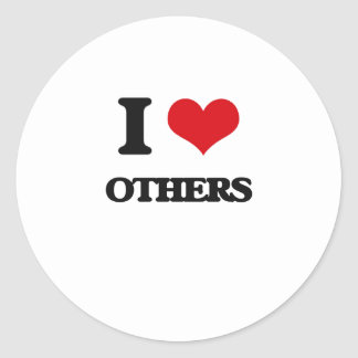 I love Others Classic Round Sticker