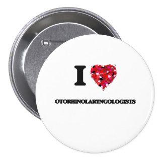 I love Otorhinolaryngologists 3 Inch Round Button