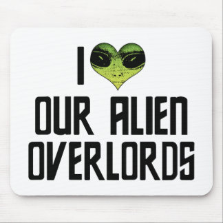 I Love Our Alien Overlords Mouse Pad
