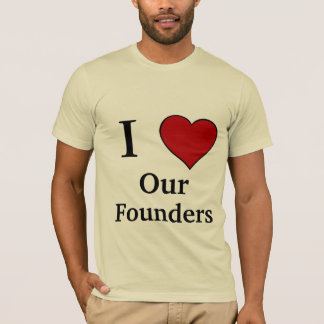 I Love - Our Founders T-Shirt