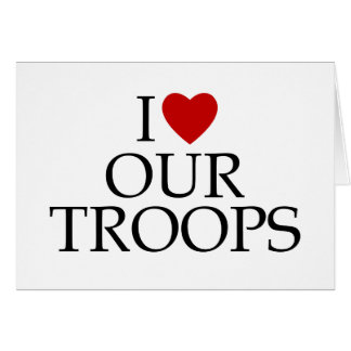 I Love Our Troops Greeting Card
