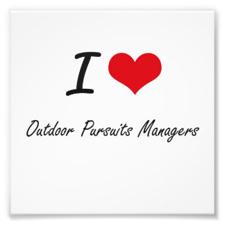 I love Outdoor Pursuits Managers Photo Print