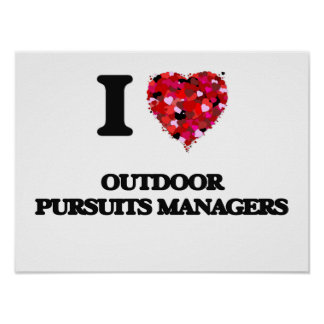 I love Outdoor Pursuits Managers Poster