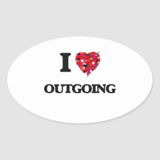 I Love Outgoing Oval Sticker