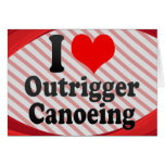I love Outrigger Canoeing Greeting Card