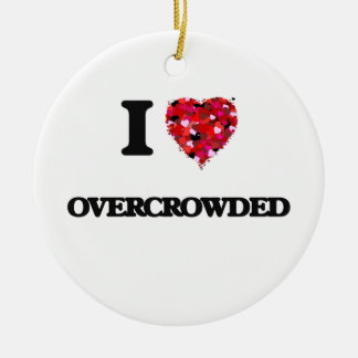 I Love Overcrowded Double-Sided Ceramic Round Christmas Ornament