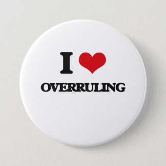 I Love Overruling Pinback Button
