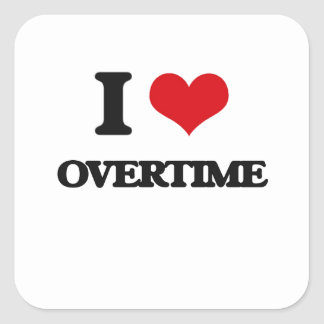 I Love Overtime Square Stickers