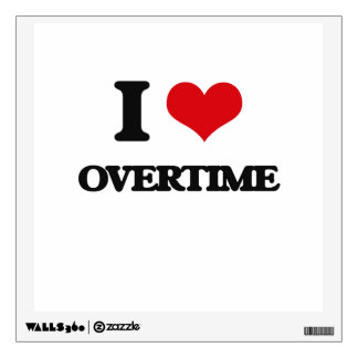 I Love Overtime Wall Stickers