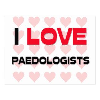 I LOVE PAEDOLOGISTS POSTCARD