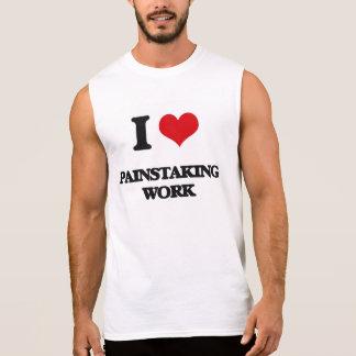 I Love Painstaking Work Sleeveless T-shirts