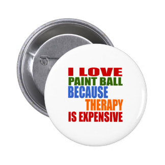 I LOVE PAINT BALL BECAUSE THERAPY IS EXPENSIVE PINBACK BUTTON