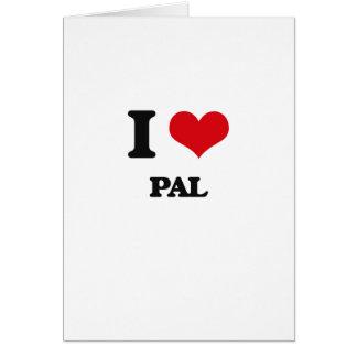 I Love Pal Greeting Card