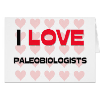 I LOVE PALEOBIOLOGISTS GREETING CARD
