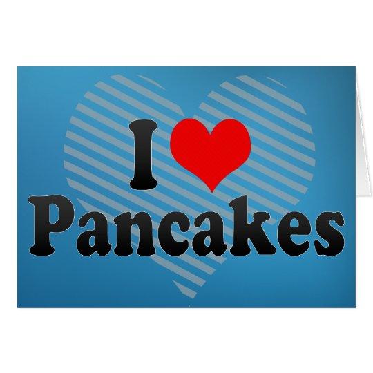 I Love Pancakes Card