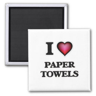 I Love Paper Towels Magnet