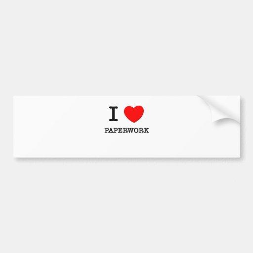 I Love Paperwork Car Bumper Sticker