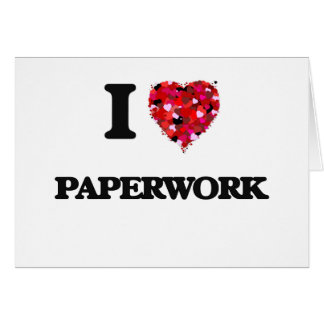 I Love Paperwork Greeting Card