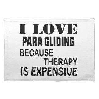 I Love Para Gliding Because Therapy Is Expensive Placemat